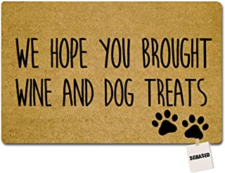 SGBASED Door Mat Funny Doormat We Hope You Brought Wine and Dog Treats Mat Entrance Floor Mat Rubber Non Slip Backing Entry Way Doormat Non-Woven Fabric (23.6 X 15.7 Inches)
