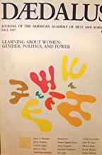 Daedalus Journal, Fall 1987, Vol. 116, No. 4 (Journal of the American Academy of Arts & Sciences) Learning About Women: Gender, Politics & Power
