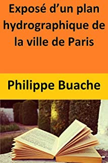 Exposé d'un plan hydrographique de la ville de Paris (French Edition)