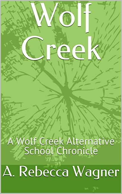 Wolf Creek: A Wolf Creek Alternative School Chronicle (Wolf Creek Alternative School Chronicles Book 1) (English Edition)