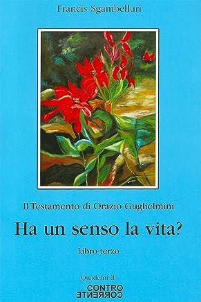 Ha un senso la vita? (Il Testamento di Orazio Guglielmini Vol. 3)