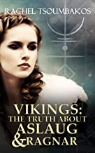 Vikings: The Truth about Aslaug and Ragnar: A retelling of Aslaug and Ragnar's Viking saga (Viking Secrets Book 4)