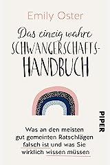 Das einzig wahre Schwangerschafts-Handbuch: Was an den meisten gut gemeinten Ratschlägen falsch ist und was Sie wirklich wissen müssen (German Edition) Kindle Edition