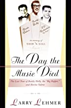 The Day The Music Died: The Last Tour Of Buddy Holly, The Big Bopper, And Richie Valens