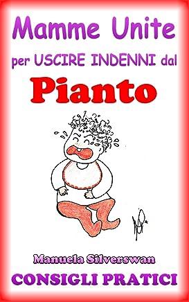 Mamme Unite per uscire indenni dal Pianto (Mamme Unite per uscire indenni da Pappa, Pianto, Capricci, Vasino, Nanna Vol. 2)