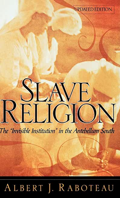 """Slave Religion: The """"Invisible Institution"""" in the Antebellum South"""