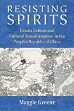 Resisting Spirits: Drama Reform and Cultural Transformation in the People's Republic of China (China Understandings Today)