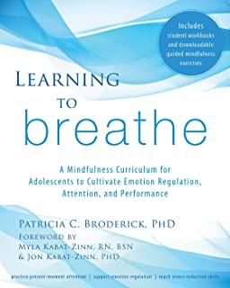 Learning to Breathe: A Mindfulness Curriculum for Adolescents to Cultivate Emotion Regulation, Attention, and Performance (English Edition)