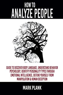 How to Analyze People: Guide to discover Body Language, Understand Behavior Psychology, Identify Personality Types Through...