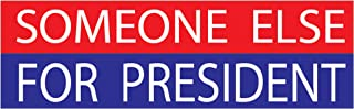 Rogue River Tactical 10x3 Political Bumper Sticker Auto Decal Someone Else for President Liberal Democrat Car Truck Window Anti Trump