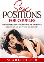 Sex Positions for Couples: The Complete Guide To Re-Discover The Importance Of Intimacy And Sex In Your Relationship