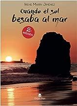 CUANDO EL SOL BESABA AL MAR (Spanish Edition)