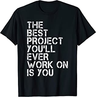 The Best Project You`ll Ever Work On Is You T Shirt