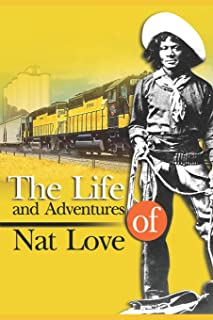 The Life and Adventures of Nat Love: With 40 Original Illustrations (Illustrated)