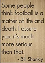 Mundus Souvenirs Some people think football is a matter. quote by Bill Shankly, laser engraved on wooden plaque - Size: 8