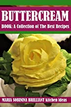 Buttercream Book - A Collection of Best Recipes (Cookbook: Cake Decorating)