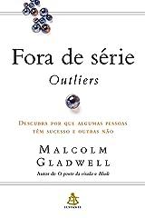 Fora de série - Outliers: Descubra por que algumas pessoas têm sucesso e outras não eBook Kindle