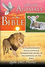 All of the Animals in the Bible: A Comprehensive Encyclopedia & Commentary on All of the Annimals in the Bible (Harris Bible Study & Reference Series) (Volume 1)