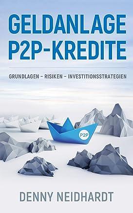 Geldanlage P2P-Kredite: Grundlagen - Risiken - Investitionsstrategien : B�cher