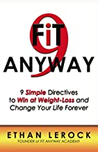 Fit Anyway: 9 Simple Directives to Win at Weight-Loss and Change Your Life Forever