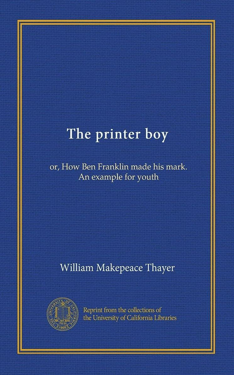 雑品荒らす競争The printer boy: or, How Ben Franklin made his mark. An example for youth