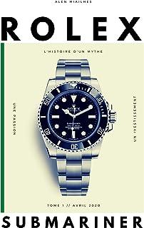 Rolex Submariner: L'histoire d'un mythe, version française sur la montre légendaire qui a révolutionné l'horlogerie (Frenc...