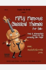 Fifty Famous Classical Themes for Cello: Easy and Intermediate Solos for the Advancing Cello Player Kindle Edition