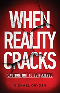 When Reality Cracks: Caution: Not To Be Believed