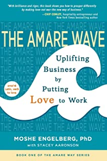The Amare Wave: Uplifting Business by Putting Love to Work (The Amare Way)