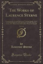 The Works of Laurence Sterne, Vol. 2 of 4: Containing the Life and Opinions of Tristram Shandy, Gent.; A Sentimental Journey Through France and Italy; ... Author, Written by Himself (Classic Reprint)