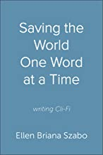 Saving the World One Word at a Time: Writing Cli-Fi