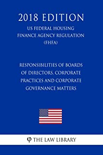 Responsibilities of Boards of Directors, Corporate Practices and Corporate Governance Matters (US Federal Housing Finance Agency Regulation) (FHFA) (2018 Edition)