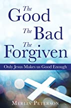 The Good The Bad The Forgiven: Only Jesus Makes us Good Enough