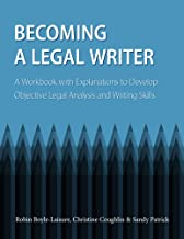 Becoming a Legal Writer: A Workbook with Explanations to Develop Objective Legal Analysis and Writing Skills