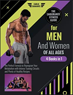 The Endurance Fitness Guide for Men and Women of All Ages [4 Books 1]: The Perfect Formula to Reprogram Your Metabolism wi...
