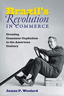 Brazil's Revolution in Commerce: Creating Consumer Capitalism in the American Century