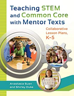 Teaching STEM and Common Core with Mentor Texts: Collaborative Lesson Plans, K–5