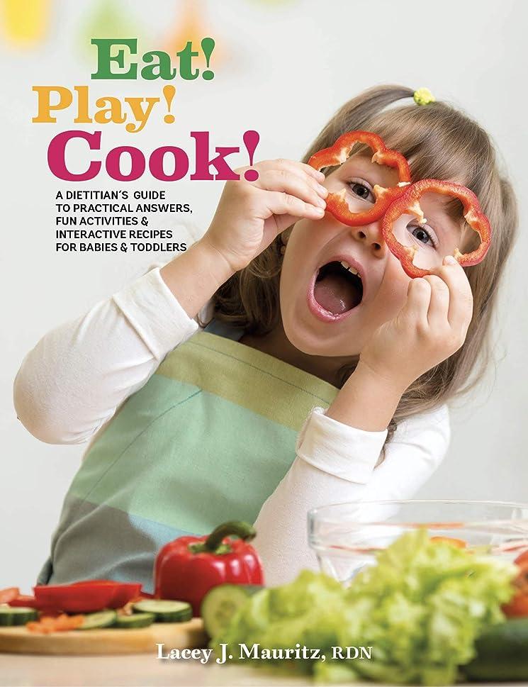 観点圧倒的毛皮Eat! Play! Cook!: A Dietitian's Guide to Practical Answers, Fun Activities & Interactive Recipes for Babies and Toddlers (English Edition)
