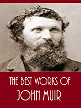 The Best Works of John Muir (Best Works Including The Yosemite, Travels in Alaska, The Mountains of California, Steep Trails, Stickeen, And More)