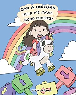 Can A Unicorn Help Me Make Good Choices?: A Cute Children Story to Teach Kids About Choices and Consequences. (My Unicorn Books)