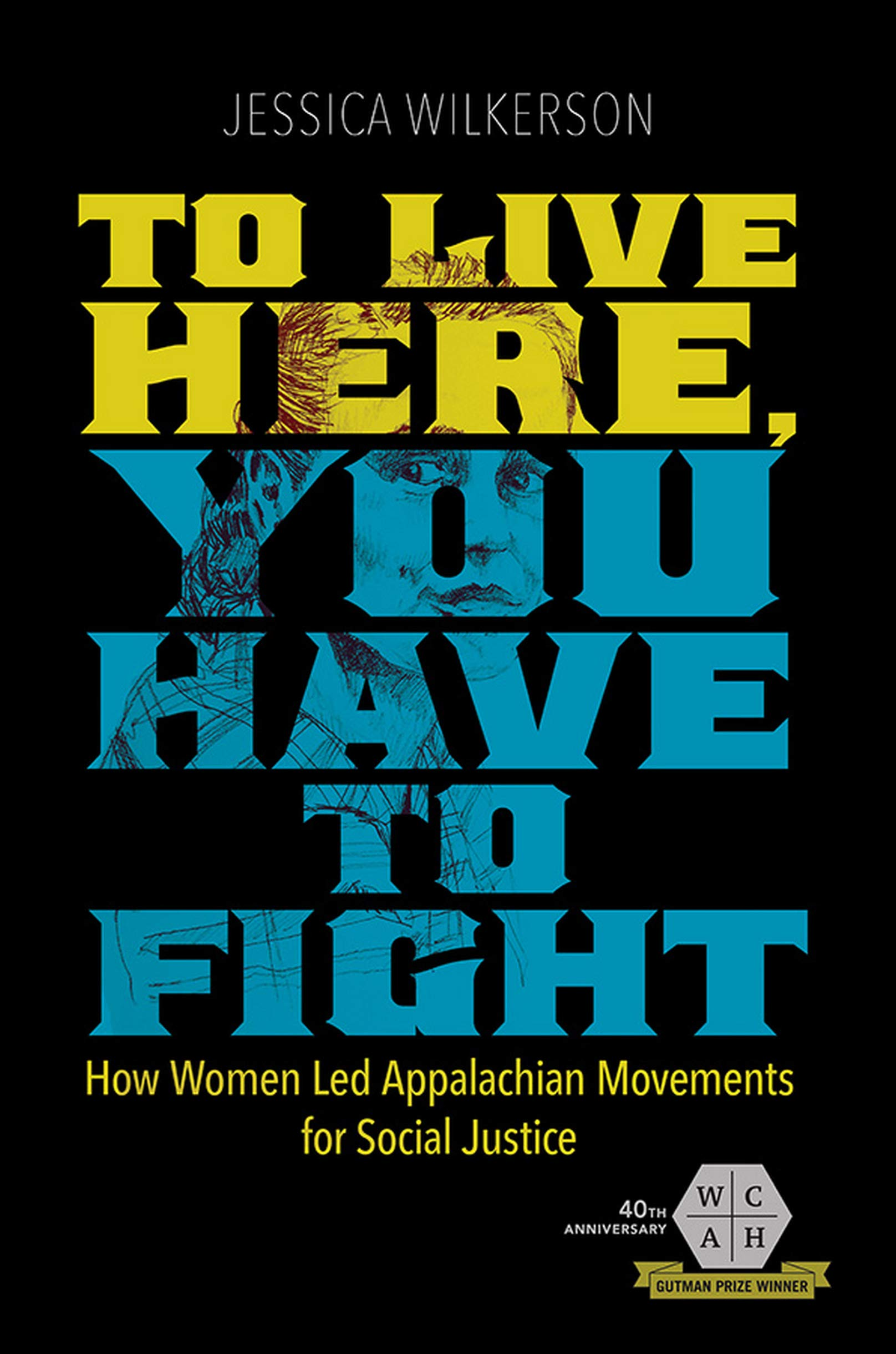 To Live Here, You Have to Fight: How Women Led Appalachian Movements for Social Justice (Working Class in American History)