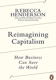 Reimagining Capitalism: Shortlisted for the FT & McKinsey Business Book of the Year Award 2020