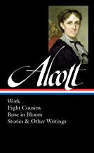 Louisa May Alcott: Work, Eight Cousins, Rose in Bloom, Stories & Other Writings (LOA #256) (Library of America Louisa May ...