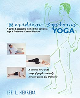 Meridian Systems Yoga: A Gentle & Accessible Method That Combines Yoga & Traditional Chinese Medicine