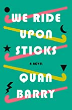We Ride Upon Sticks: A Novel