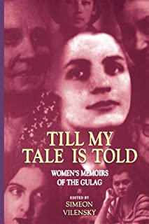 Till My Tale Is Told: Women's Memoirs of the Gulag
