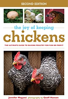 The Joy of Keeping Chickens: The Ultimate Guide to Raising Poultry for Fun or Profit (Joy of Series)