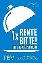 1 x Rente bitte! Die große Portion!: Heute richtig vorsorgen – anschaulich und einfach erklärt (German Edition)