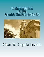 Libro Decimo de Bautismos (1814-1820) Parroquia San Miguel Arcángel de Cabo Rojo: Transcripcion y Analisis (Spanish Edition)