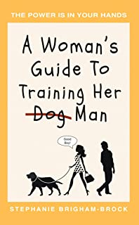 A Woman's Guide to Training Her (Dog) Man: The Power Is In Your Hands